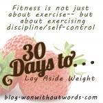 30 Days to Lay Aside Weight; blog.wonwithoutwords.com