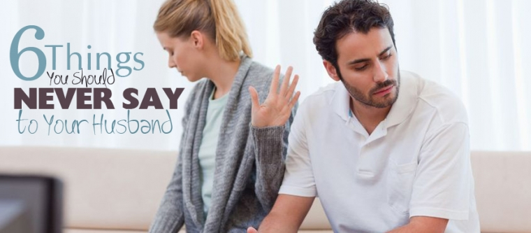 6 Things You Should Never Say to your Husband; hedua.com